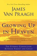 Growing Up in Heaven Paperback  by James Van Praagh
