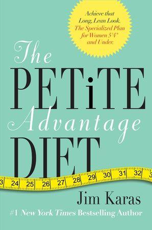 THE PETITE ADVANTAGE DIET:ACHIEVE THAT LONG, LEAN LOOK. THE SPECI: Achieve That Long, Lean Look. The Specialized Plan for Women 5'4\