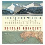 The Quiet World Downloadable audio file UBR by Douglas Brinkley