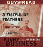 Guys Read: A Fistful of Feathers Downloadable audio file UBR by David Yoo