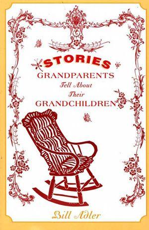 Stories Grandparents Tell About Their Grandchildren book image