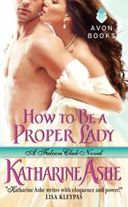 How to Be a Proper Lady Paperback  by Katharine Ashe
