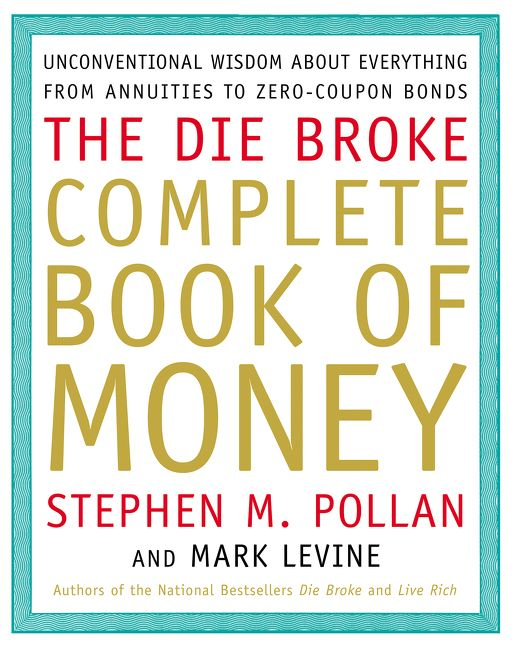 Die broke complete book of money stephen pollan mark levine e book unconventional wisdom about everything from annuities to zero coupon bonds fandeluxe Images