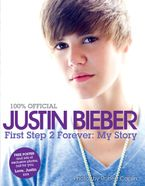 Justin Bieber: First Step 2 Forever Hardcover  by Justin Bieber