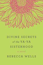 Divine Secrets of the Ya-Ya Sisterhood Paperback  by Rebecca Wells