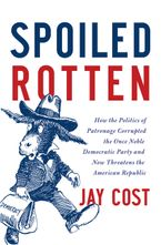 Spoiled Rotten Hardcover  by Jay Cost