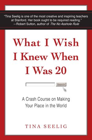 What I Wish I Knew When I Was 20: A Crash Course on Making Your Place in the World Paperback  by Tina Seelig