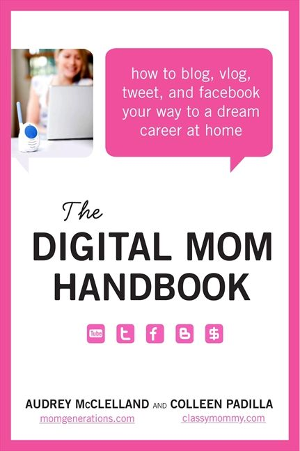 Book cover image: The Digital Mom Handbook: How to  Blog, Vlog, Tweet, and Facebook Your Way to a Dream Career at Home