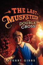 The Last Musketeer #3: Double Cross Hardcover  by Stuart Gibbs