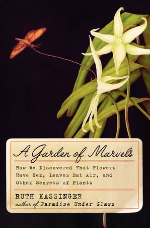 A Garden of Marvels: How We Discovered that Flowers Have Sex, Leaves Eat Air, and Other Secrets of Plants Paperback  by Ruth Kassinger