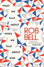 What We Talk About When We Talk About God Hardcover  by Rob Bell