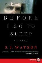 Before I Go To Sleep Paperback LTE by S. J. Watson