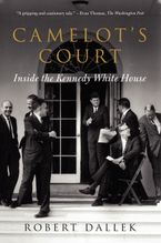 Camelot's Court: Inside the Kennedy White House - Robert Dallek