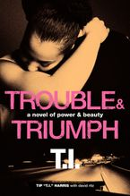 Trouble & Triumph Hardcover  by Tip 'T.I.' Harris