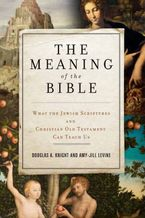 The Meaning of the Bible Paperback  by Douglas A. Knight