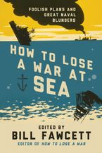 How to Lose a War at Sea Paperback  by Bill Fawcett
