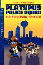 Platypus Police Squad: The Frog Who Croaked Hardcover  by Jarrett J. Krosoczka