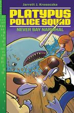Platypus Police Squad: Never Say Narwhal Hardcover  by Jarrett J. Krosoczka