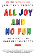 All Joy and No Fun Hardcover  by Jennifer Senior