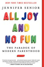 All Joy and No Fun Paperback  by Jennifer Senior