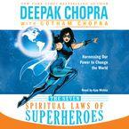 The Seven Spiritual Laws of Superheroes Downloadable audio file UBR by Deepak Chopra