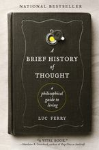A Brief History of Thought Paperback  by Luc Ferry