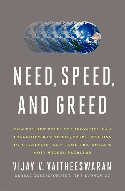 Book cover image: Need, Speed, and Greed: How the New Rules of Innovation Can Transform Businesses, Propel Nations to Greatness, and Tame the World's Most Wicked Problems