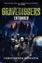 Gravediggers: Entombed Hardcover  by Christopher Krovatin