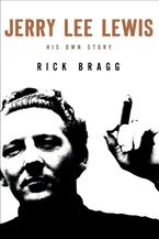 Jerry Lee Lewis: His Own Story Hardcover  by Rick Bragg