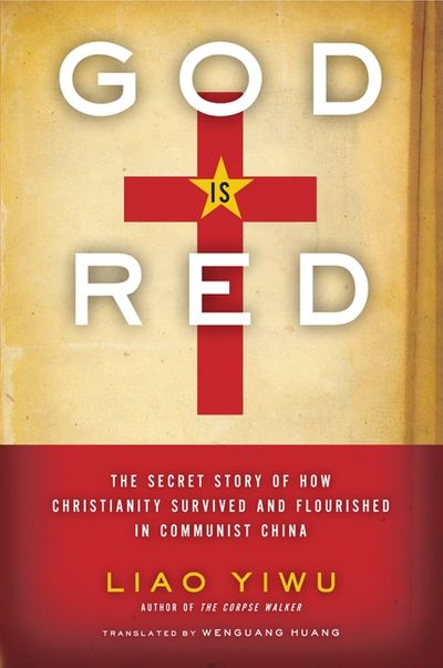 God Is Red: The Secret Story of How Christianity Survived and Flourishedin Communist China