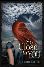 So Close to You Hardcover  by Rachel Carter