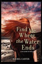 Find Me Where the Water Ends Hardcover  by Rachel Carter