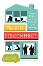 The Big Disconnect Hardcover  by Catherine Steiner-Adair EdD.