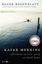 Kayak Morning Paperback  by Roger Rosenblatt