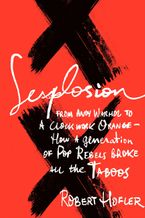 Sexplosion Hardcover  by Robert Hofler