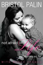 Not Afraid of Life Hardcover  by Bristol Palin