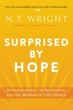 n t wright surprised by hope In surprised by hope: rethinking heaven, the resurrection, and the mission of the church, top-selling author and anglican bishop, nt wright tackles the.