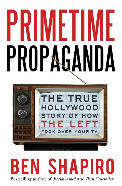 Primetime Propaganda: The True Hollywood Story of How the Left Took Over Your TV downloads torrent