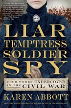 Liar, Temptress, Soldier, Spy Hardcover  by Karen Abbott
