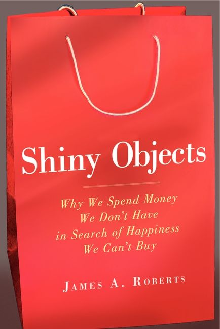Shiny Objects - James A  Roberts - E-book