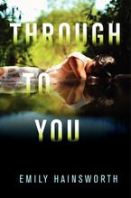 Through to You Hardcover  by Emily Hainsworth