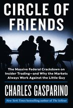 Book cover image: Circle of Friends: The Massive Federal Crackdown on Insider Trading—and Why the Markets Always Work Against the Little Guy