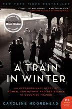 A Train In Winter Caroline Moorehead E Book border=
