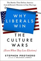 Why Liberals Win the Culture Wars (Even When They Lose Elections) eBook  by Stephen Prothero