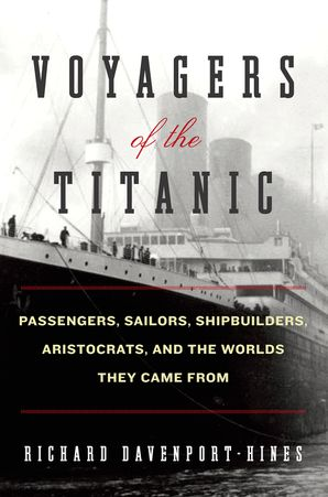 Voyagers of the Titanic - Richard Davenport-Hines - E-book