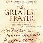 The Greatest Prayer Downloadable audio file UBR by John Dominic Crossan