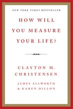 Book cover image: How Will You Measure Your Life? | New York Times Bestseller