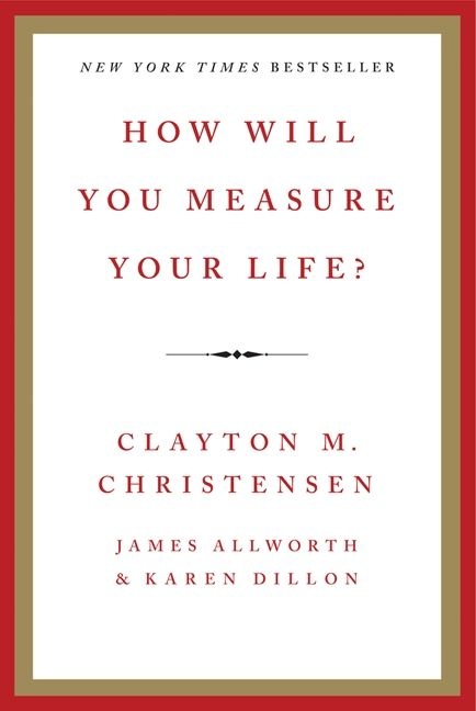 How Will You Measure Your Life Clayton M Christensen Hardcover