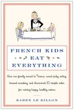 French Kids Eat Everything Hardcover  by Karen Le Billon