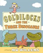 Goldilocks and the Three Dinosaurs Hardcover  by Mo Willems
